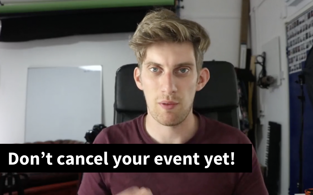 Don't cancel your event yet!